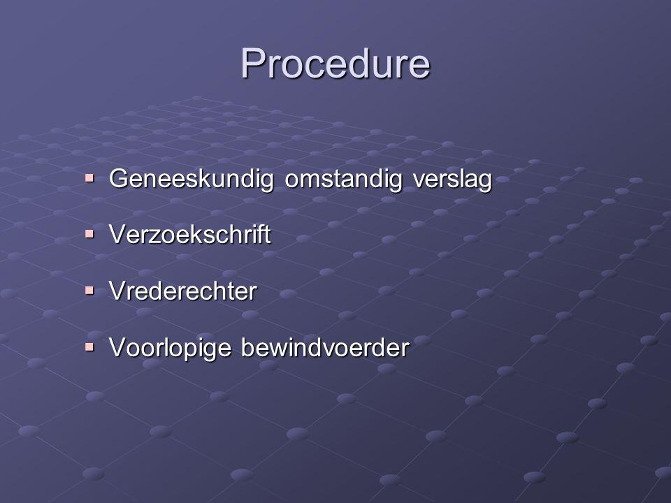 Procedure  Geneeskundig omstandig verslag  Verzoekschrift  Vrederechter  Voorlopige bewindvoerder