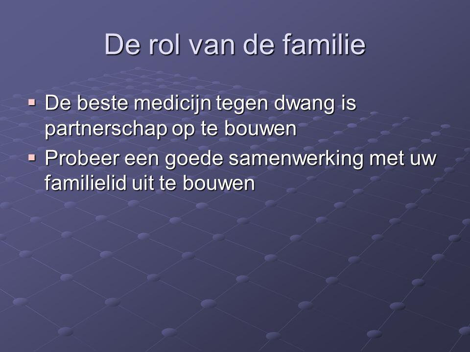 De rol van de familie  De beste medicijn tegen dwang is partnerschap op te bouwen  Probeer een goede samenwerking met uw familielid uit te bouwen