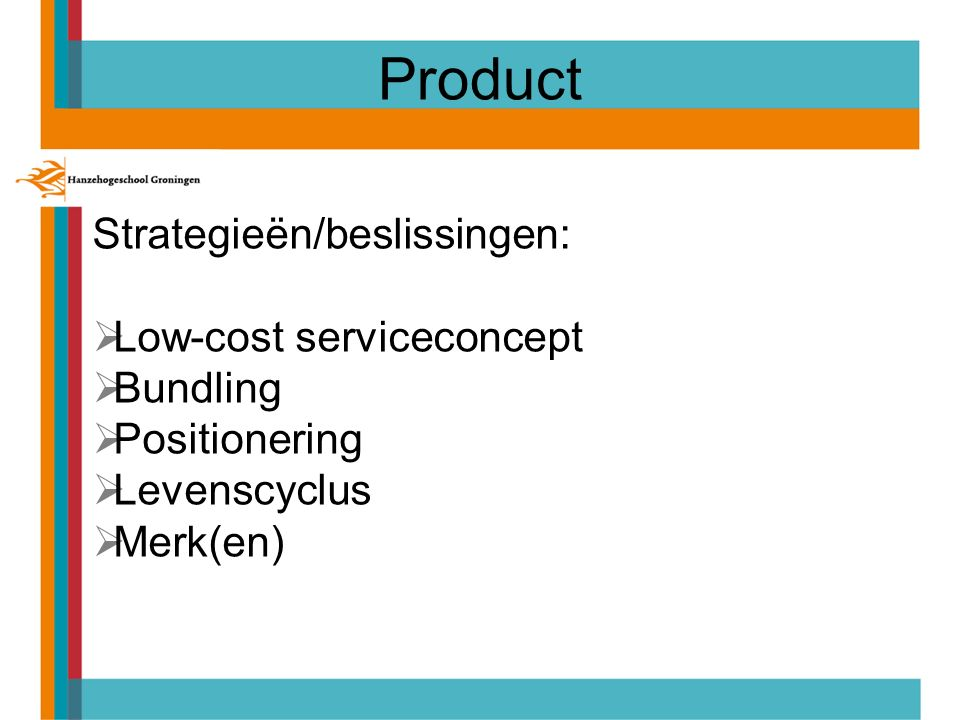 Product Strategieën/beslissingen:  Low-cost serviceconcept  Bundling  Positionering  Levenscyclus  Merk(en)