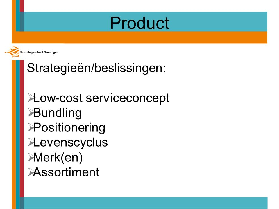 Product Strategieën/beslissingen:  Low-cost serviceconcept  Bundling  Positionering  Levenscyclus  Merk(en)  Assortiment