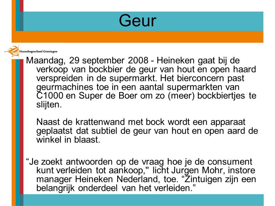 Geur Maandag, 29 september 2008 - Heineken gaat bij de verkoop van bockbier de geur van hout en open haard verspreiden in de supermarkt. Het bierconce