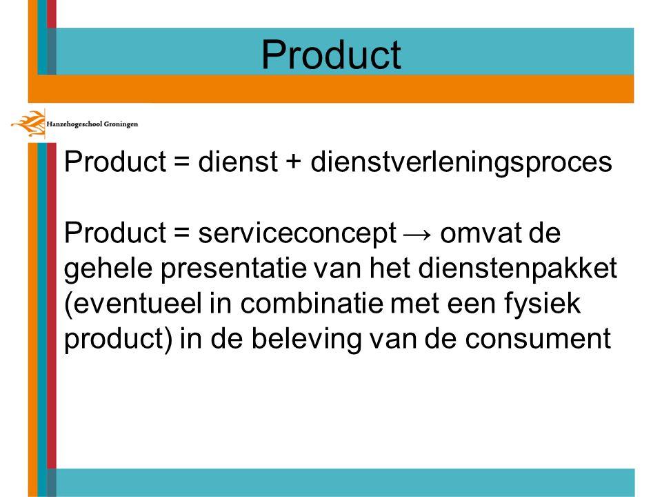 Product = dienst + dienstverleningsproces Product = serviceconcept → omvat de gehele presentatie van het dienstenpakket (eventueel in combinatie met een fysiek product) in de beleving van de consument