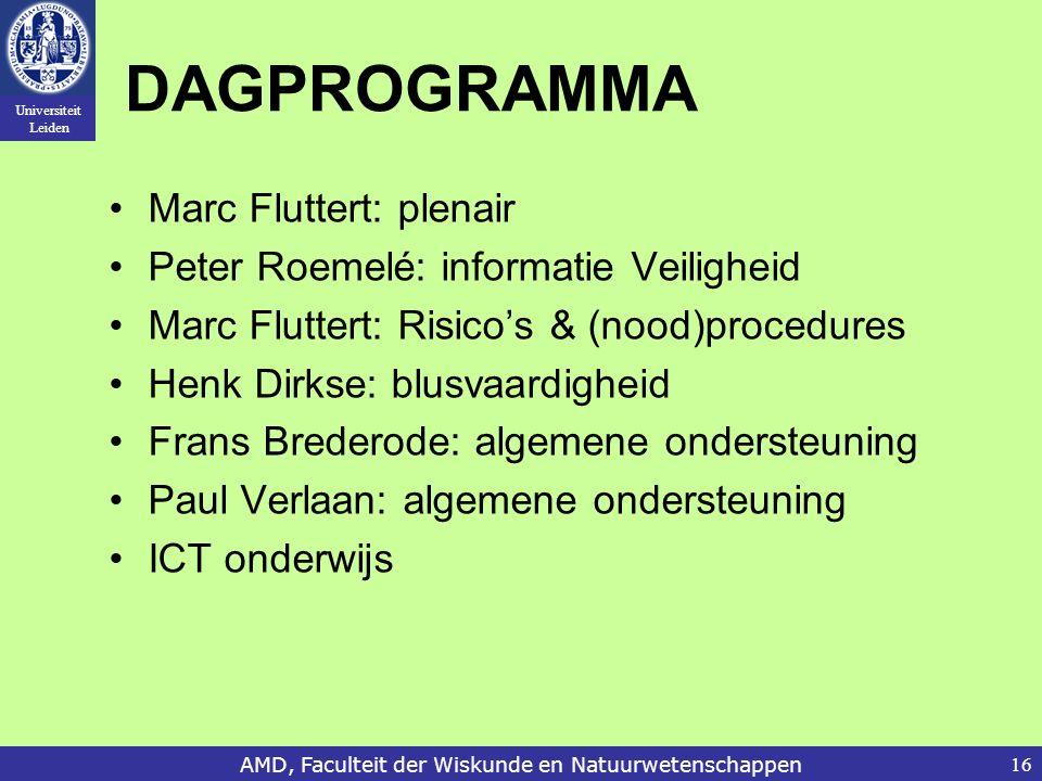Universiteit Leiden AMD, Faculteit der Wiskunde en Natuurwetenschappen16 DAGPROGRAMMA Marc Fluttert: plenair Peter Roemelé: informatie Veiligheid Marc