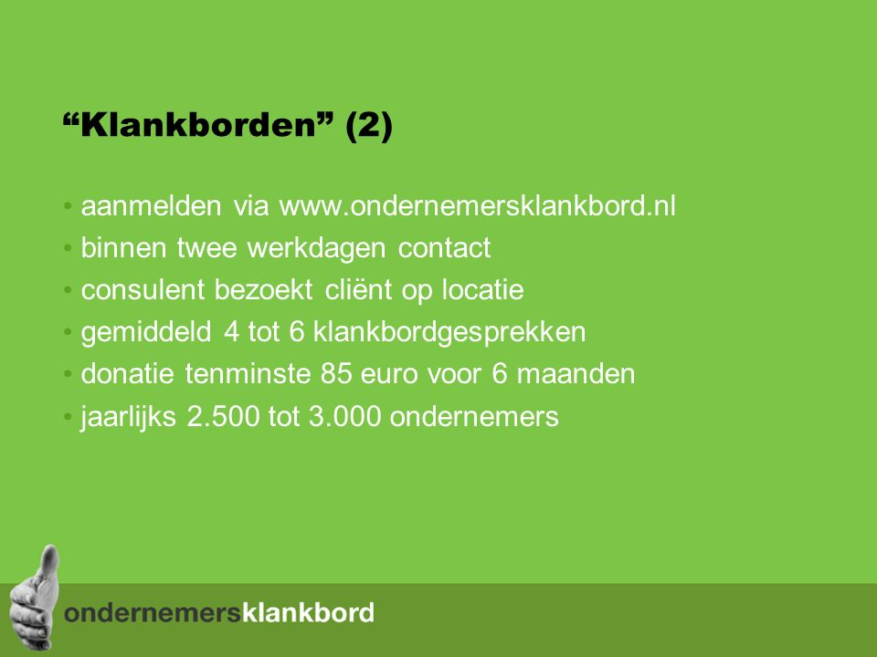 Klankborden (2) aanmelden via www.ondernemersklankbord.nl binnen twee werkdagen contact consulent bezoekt cliënt op locatie gemiddeld 4 tot 6 klankbordgesprekken donatie tenminste 85 euro voor 6 maanden jaarlijks 2.500 tot 3.000 ondernemers