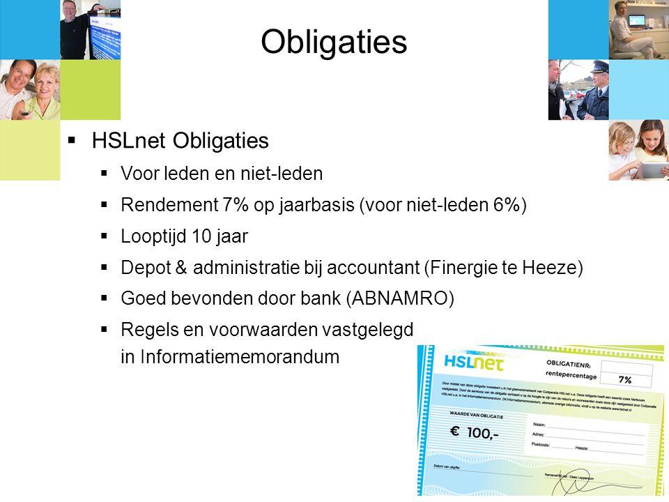 Obligaties  HSLnet Obligaties  Voor leden en niet-leden  Rendement 7% op jaarbasis (voor niet-leden 6%)  Looptijd 10 jaar  Depot & administratie