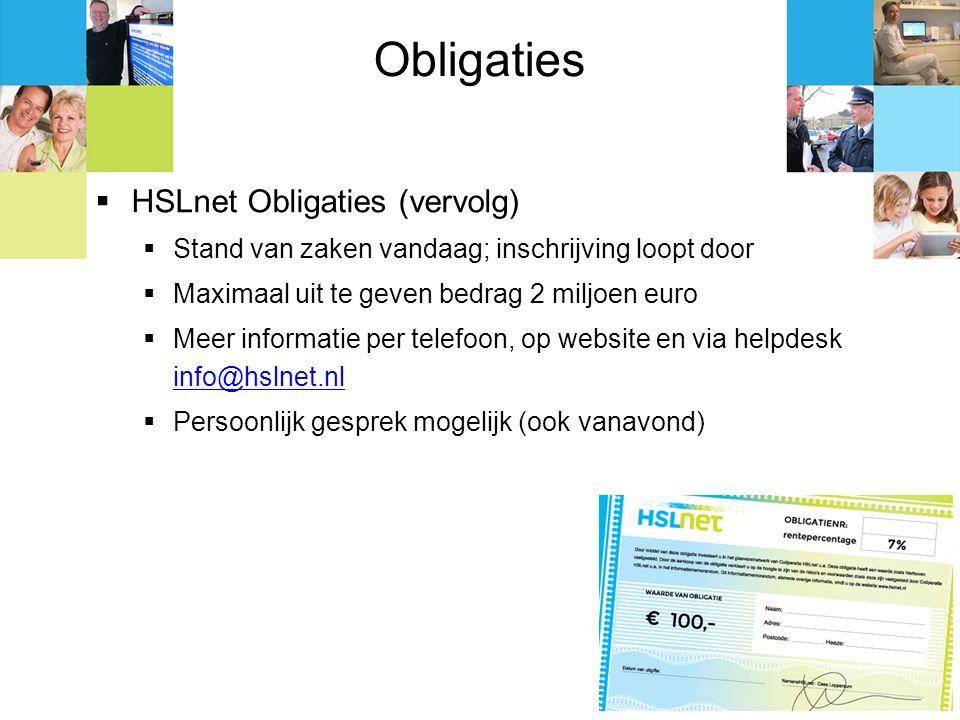 Obligaties  HSLnet Obligaties (vervolg)  Stand van zaken vandaag; inschrijving loopt door  Maximaal uit te geven bedrag 2 miljoen euro  Meer infor