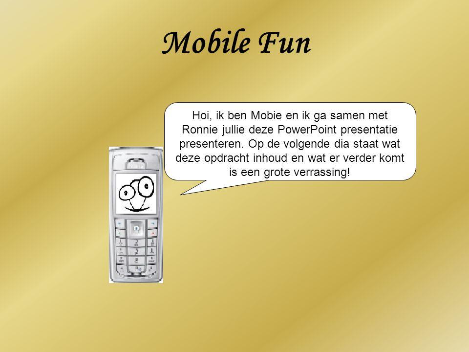 Mobile Fun Hoi, ik ben Mobie en ik ga samen met Ronnie jullie deze PowerPoint presentatie presenteren. Op de volgende dia staat wat deze opdracht inho