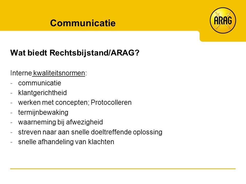 Communicatie Wat biedt Rechtsbijstand/ARAG? Interne kwaliteitsnormen: -communicatie -klantgerichtheid -werken met concepten; Protocolleren -termijnbew