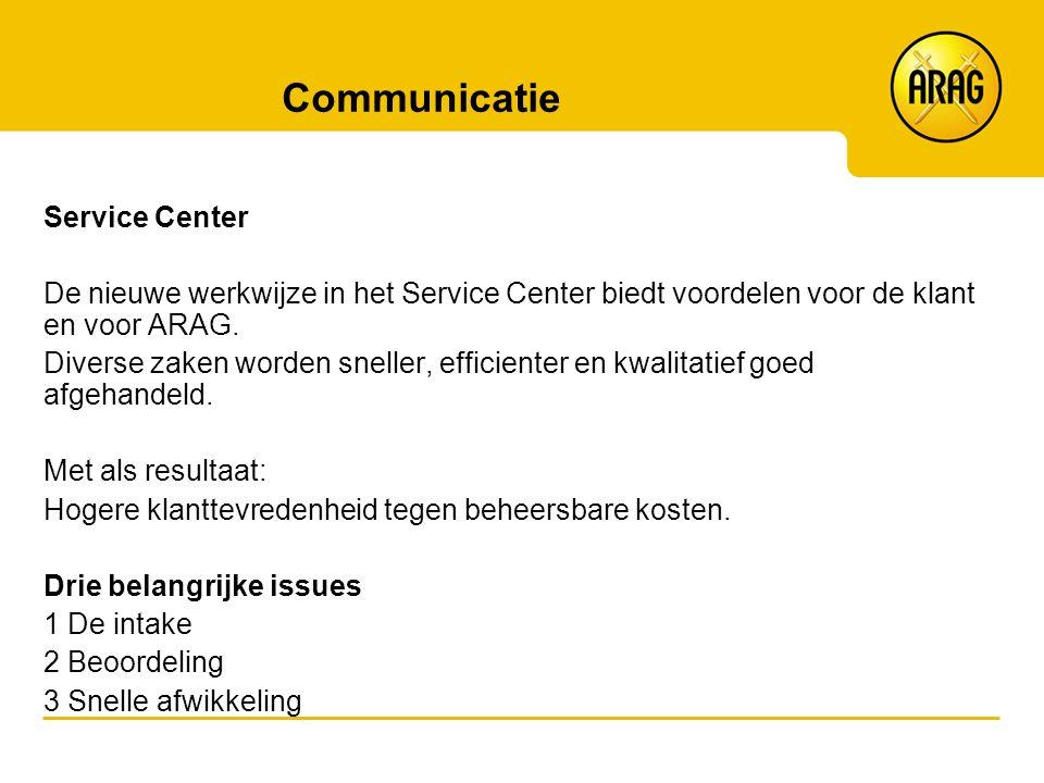 Communicatie Service Center De nieuwe werkwijze in het Service Center biedt voordelen voor de klant en voor ARAG. Diverse zaken worden sneller, effici