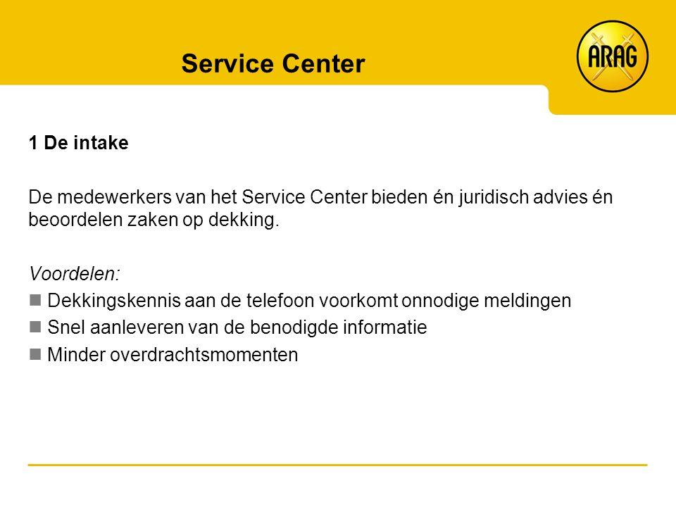Service Center 1 De intake De medewerkers van het Service Center bieden én juridisch advies én beoordelen zaken op dekking. Voordelen: Dekkingskennis