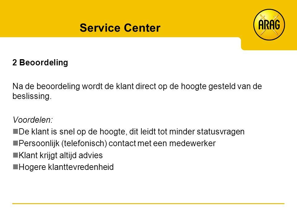 Service Center 2 Beoordeling Na de beoordeling wordt de klant direct op de hoogte gesteld van de beslissing. Voordelen: De klant is snel op de hoogte,