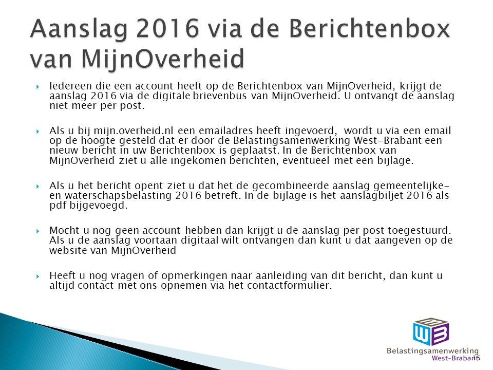  Iedereen die een account heeft op de Berichtenbox van MijnOverheid, krijgt de aanslag 2016 via de digitale brievenbus van MijnOverheid.