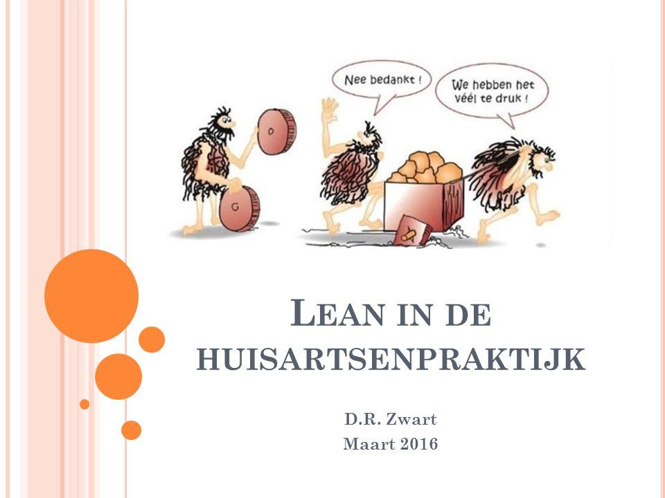 L EAN IN DE HUISARTSENPRAKTIJK D.R. Zwart Maart 2016