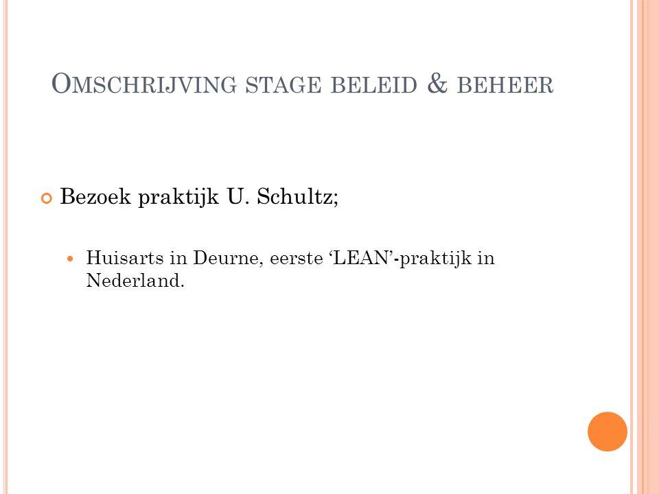 O MSCHRIJVING STAGE BELEID & BEHEER Bezoek praktijk U. Schultz; Huisarts in Deurne, eerste 'LEAN'-praktijk in Nederland.