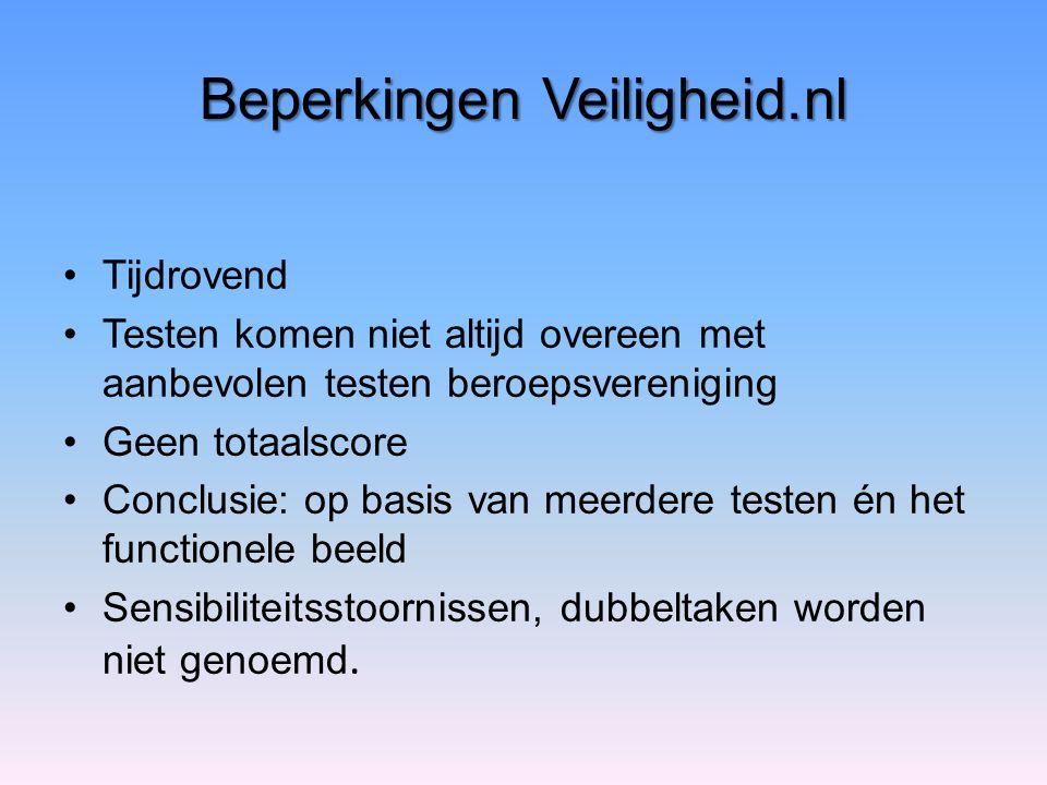 Beperkingen Veiligheid.nl Tijdrovend Testen komen niet altijd overeen met aanbevolen testen beroepsvereniging Geen totaalscore Conclusie: op basis van meerdere testen én het functionele beeld Sensibiliteitsstoornissen, dubbeltaken worden niet genoemd.