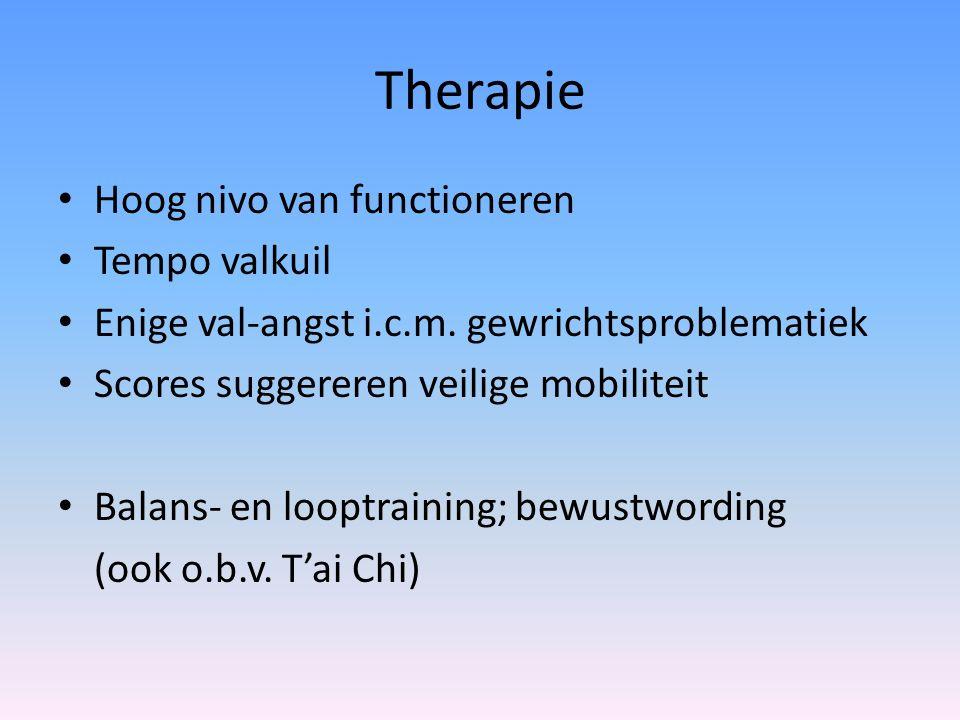Therapie Hoog nivo van functioneren Tempo valkuil Enige val-angst i.c.m. gewrichtsproblematiek Scores suggereren veilige mobiliteit Balans- en looptra