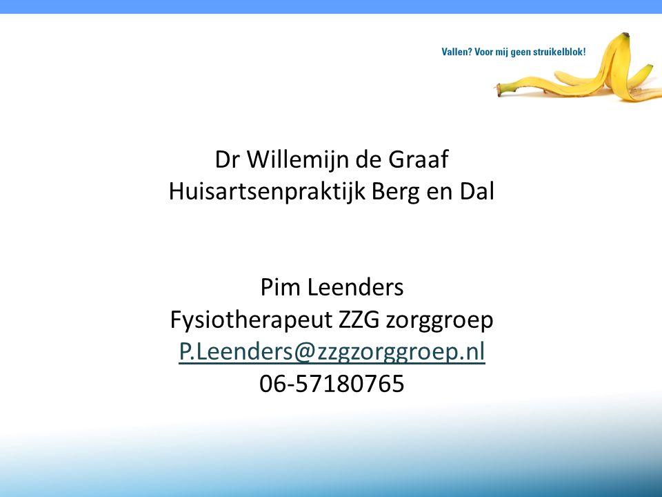Dr Willemijn de Graaf Huisartsenpraktijk Berg en Dal Pim Leenders Fysiotherapeut ZZG zorggroep P.Leenders@zzgzorggroep.nl 06-57180765 P.Leenders@zzgzorggroep.nl