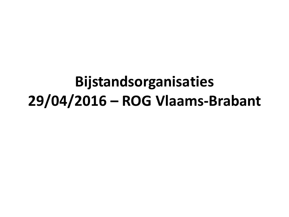 Bijstandsorganisaties 29/04/2016 – ROG Vlaams-Brabant