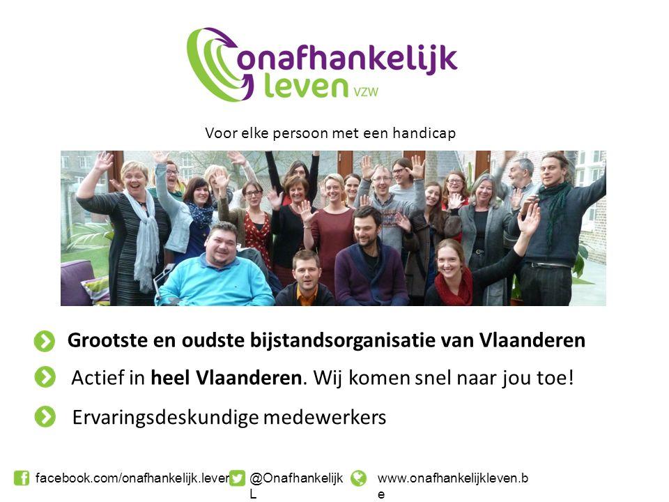 facebook.com/onafhankelijk.leven@Onafhankelijk L www.onafhankelijkleven.b e Voor elke persoon met een handicap Grootste en oudste bijstandsorganisatie van Vlaanderen Actief in heel Vlaanderen.