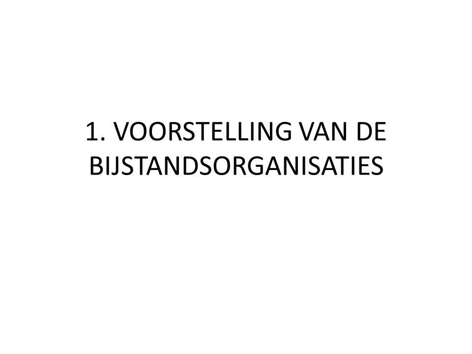 1. VOORSTELLING VAN DE BIJSTANDSORGANISATIES