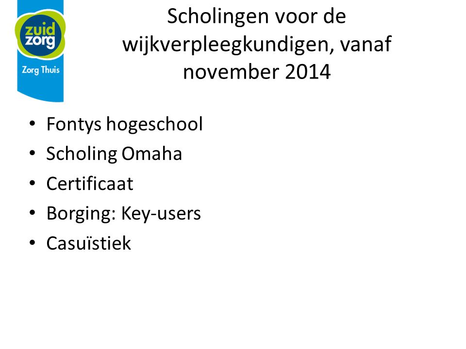 Scholingen voor de wijkverpleegkundigen, vanaf november 2014 Fontys hogeschool Scholing Omaha Certificaat Borging: Key-users Casuïstiek
