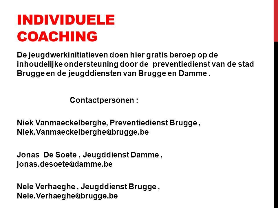 INDIVIDUELE COACHING De jeugdwerkinitiatieven doen hier gratis beroep op de inhoudelijke ondersteuning door de preventiedienst van de stad Brugge en d