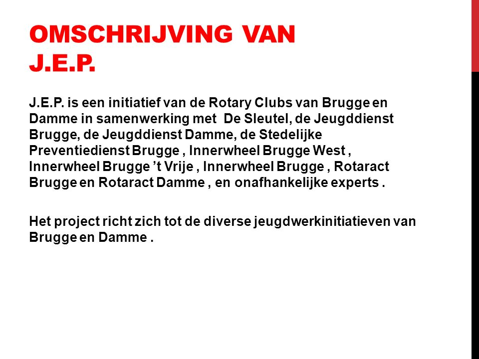 OMSCHRIJVING VAN J.E.P. J.E.P. is een initiatief van de Rotary Clubs van Brugge en Damme in samenwerking met De Sleutel, de Jeugddienst Brugge, de Jeu