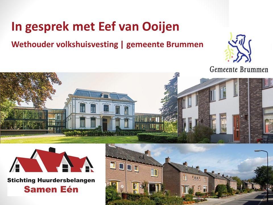 In gesprek met Eef van Ooijen Gespreksthema's: Het belang van een woonvisie Het belang van een huurdersorganisatie Volkshuisvesting Betaalbaarheid Samenwerking De Kracht van 2500 huurders