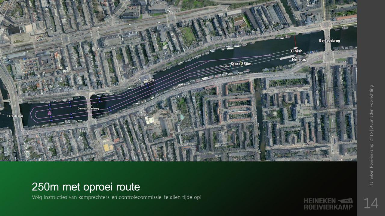 250m met oproei route Volg instructies van kamprechters en controlecommissie te allen tijde op.