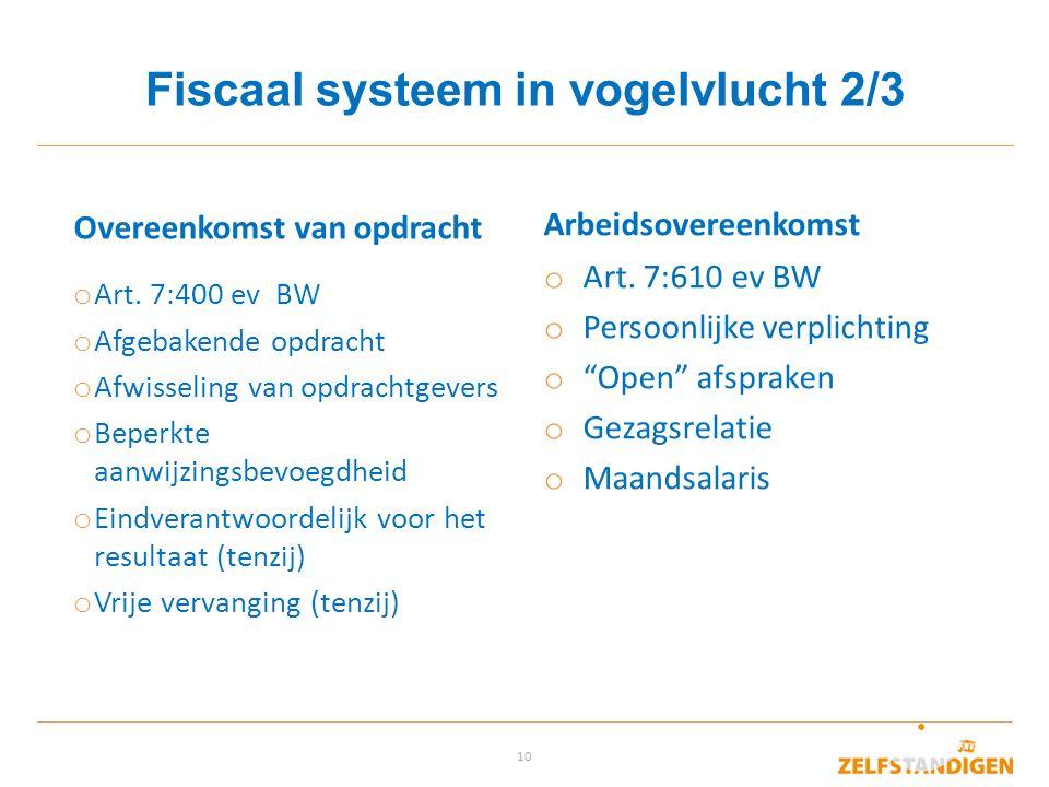 """10 Fiscaal systeem in vogelvlucht 2/3 Arbeidsovereenkomst o Art. 7:610 ev BW o Persoonlijke verplichting o """"Open"""" afspraken o Gezagsrelatie o Maandsal"""