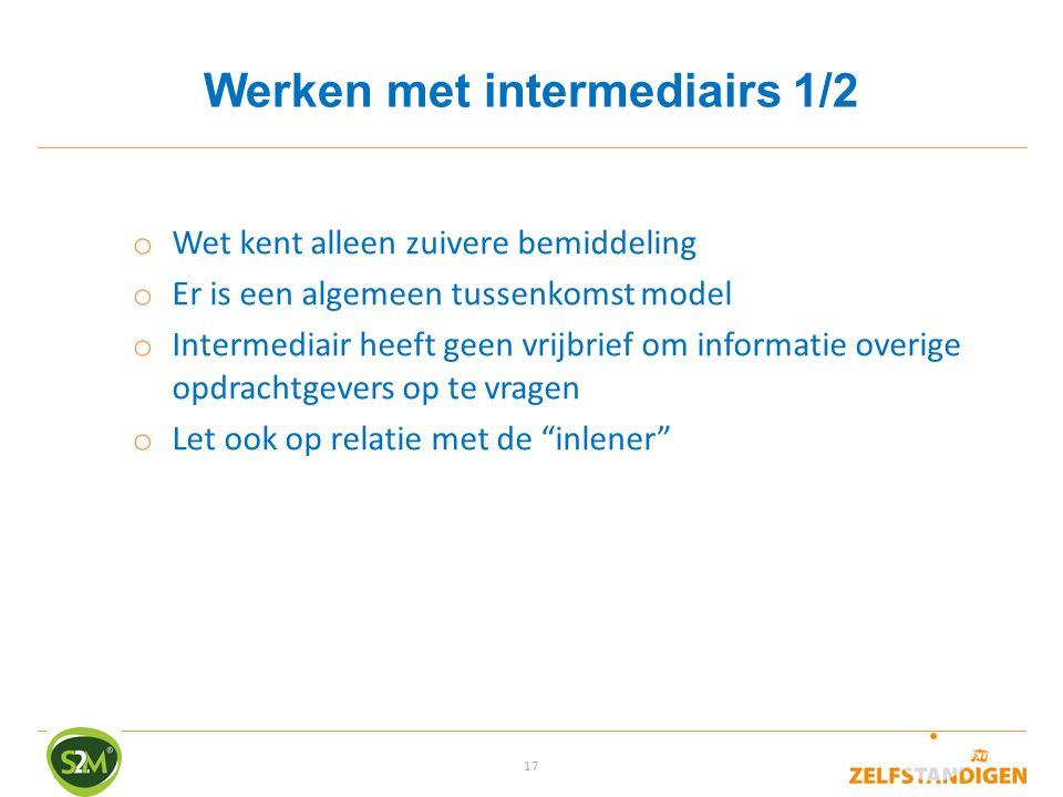 17 Werken met intermediairs 1/2 o Wet kent alleen zuivere bemiddeling o Er is een algemeen tussenkomst model o Intermediair heeft geen vrijbrief om in