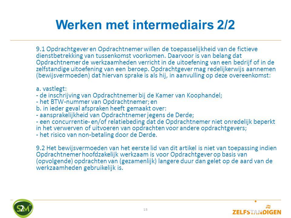 18 Werken met intermediairs 2/2 9.1 Opdrachtgever en Opdrachtnemer willen de toepasselijkheid van de fictieve dienstbetrekking van tussenkomst voorkom
