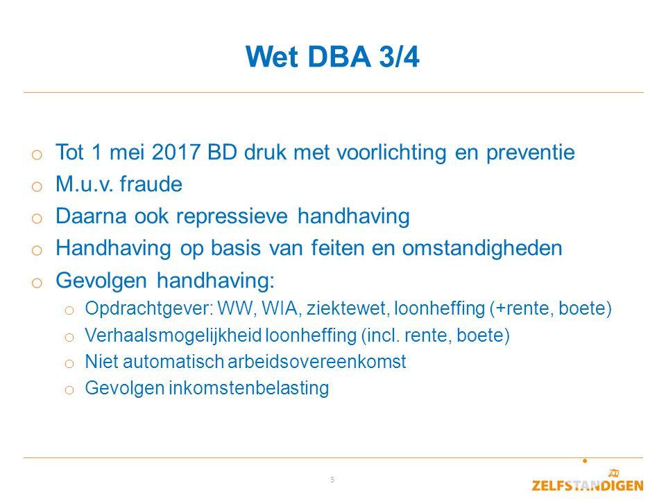 5 Wet DBA 3/4 o Tot 1 mei 2017 BD druk met voorlichting en preventie o M.u.v. fraude o Daarna ook repressieve handhaving o Handhaving op basis van fei