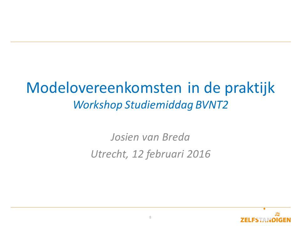 8 Modelovereenkomsten in de praktijk Workshop Studiemiddag BVNT2 Josien van Breda Utrecht, 12 februari 2016