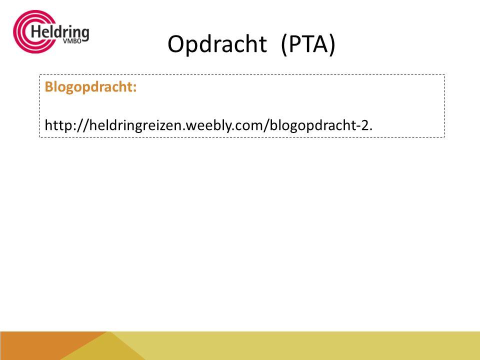 Opdracht (PTA) Blogopdracht: http://heldringreizen.weebly.com/blogopdracht-2.