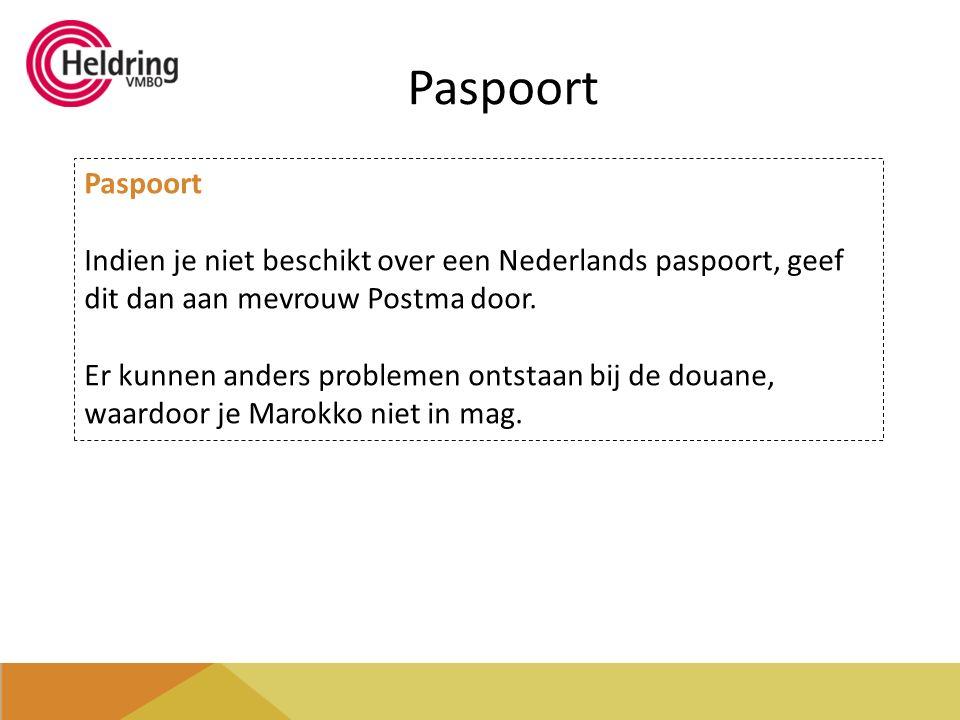 Paspoort Indien je niet beschikt over een Nederlands paspoort, geef dit dan aan mevrouw Postma door.