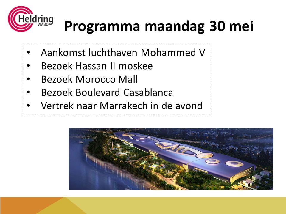 Programma maandag 30 mei Aankomst luchthaven Mohammed V Bezoek Hassan II moskee Bezoek Morocco Mall Bezoek Boulevard Casablanca Vertrek naar Marrakech in de avond