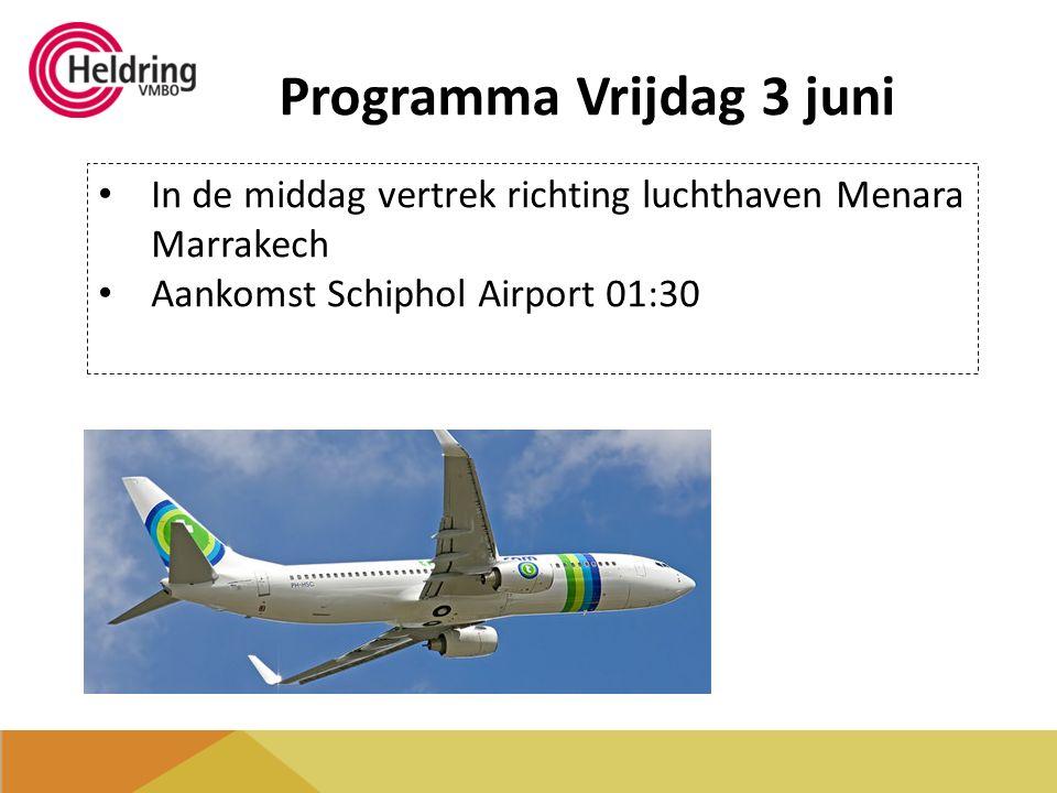 Programma Vrijdag 3 juni In de middag vertrek richting luchthaven Menara Marrakech Aankomst Schiphol Airport 01:30