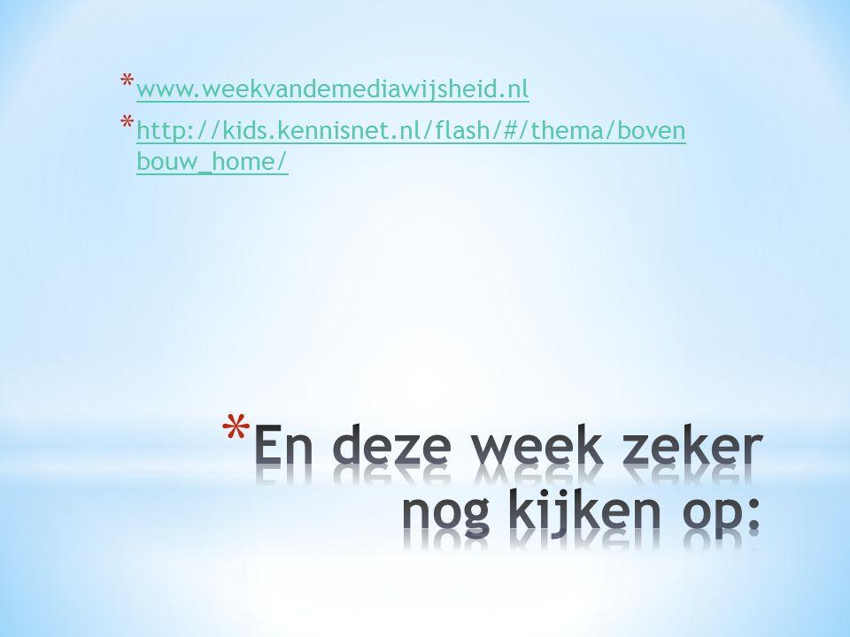 * www.weekvandemediawijsheid.nl www.weekvandemediawijsheid.nl * http://kids.kennisnet.nl/flash/#/thema/boven bouw_home/ http://kids.kennisnet.nl/flash/#/thema/boven bouw_home/
