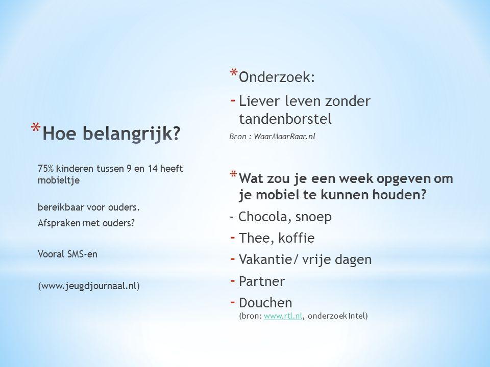 * Onderzoek: - Liever leven zonder tandenborstel Bron : WaarMaarRaar.nl * Wat zou je een week opgeven om je mobiel te kunnen houden.