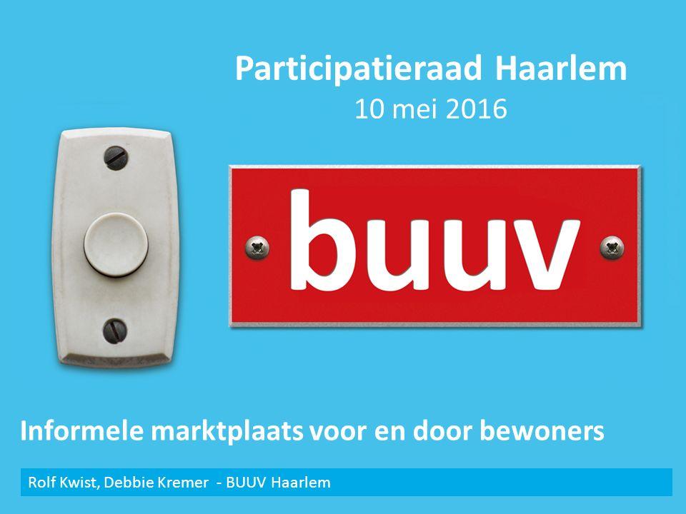 Informele marktplaats voor en door bewoners Rolf Kwist, Debbie Kremer - BUUV Haarlem Participatieraad Haarlem 10 mei 2016