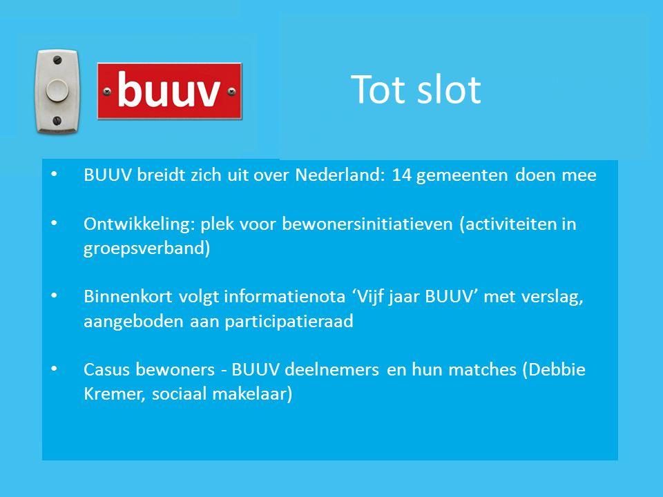 BUUV breidt zich uit over Nederland: 14 gemeenten doen mee Ontwikkeling: plek voor bewonersinitiatieven (activiteiten in groepsverband) Binnenkort vol