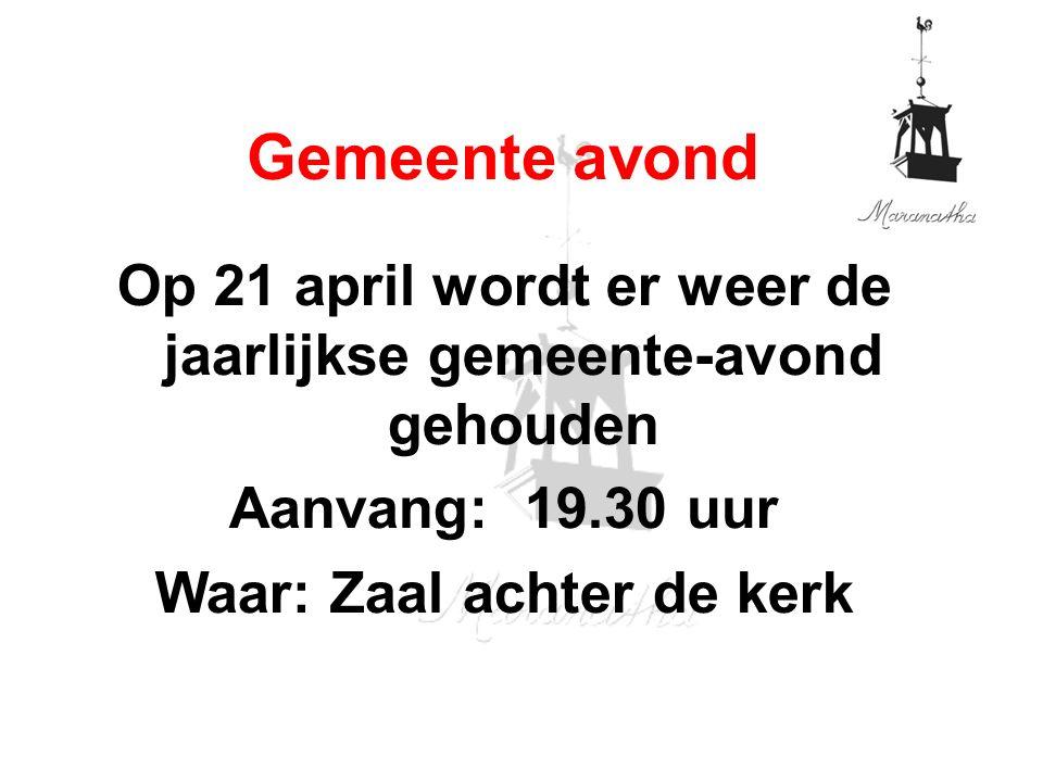 Op 21 april wordt er weer de jaarlijkse gemeente-avond gehouden Aanvang: 19.30 uur Waar: Zaal achter de kerk Gemeente avond