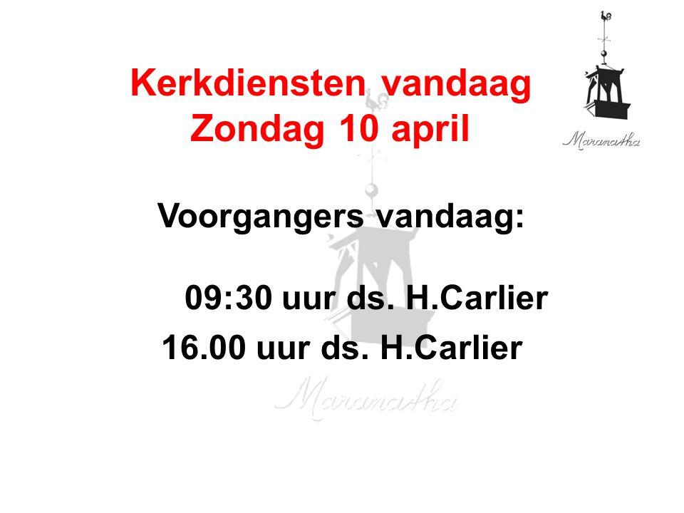 Voorgangers vandaag: 09:30 uur ds. H.Carlier 16.00 uur ds.