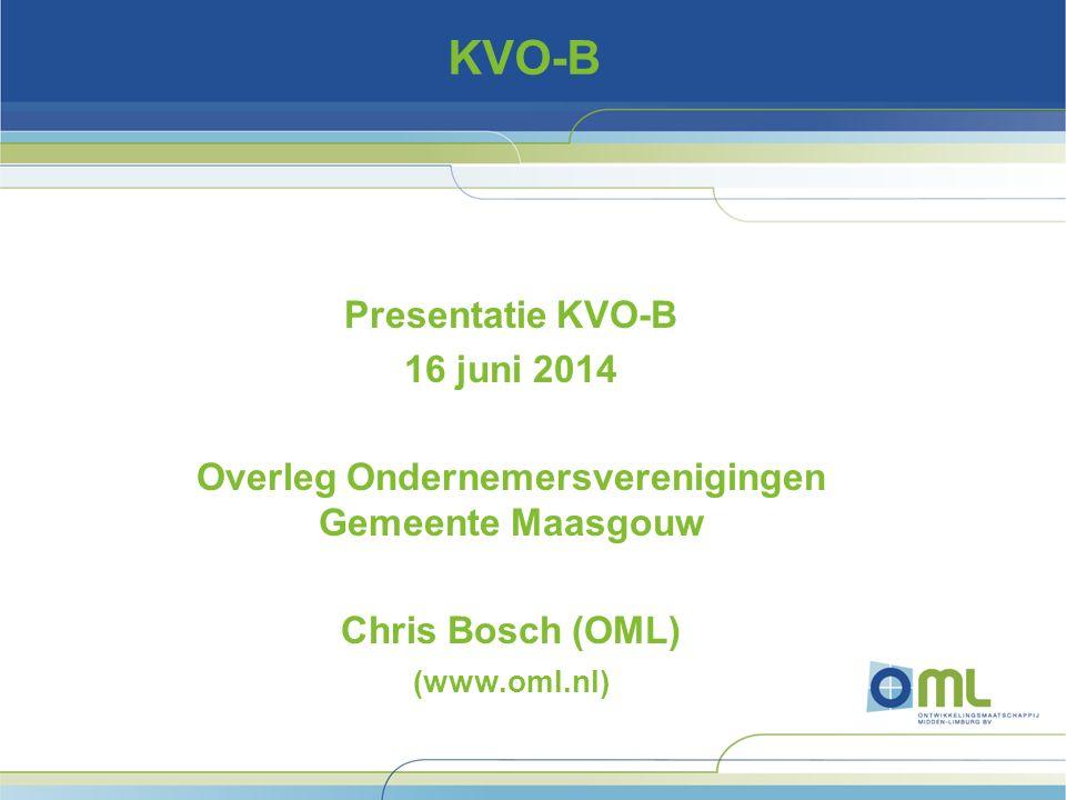 KVO-B Presentatie KVO-B 16 juni 2014 Overleg Ondernemersverenigingen Gemeente Maasgouw Chris Bosch (OML) (www.oml.nl)