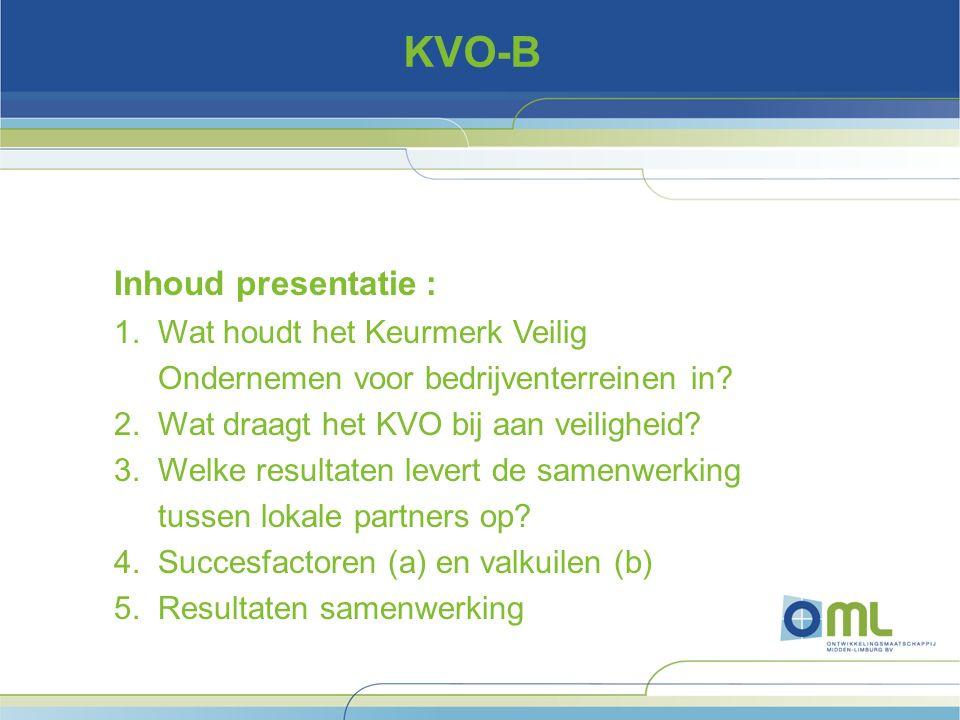 KVO-B Inhoud presentatie : 1. Wat houdt het Keurmerk Veilig Ondernemen voor bedrijventerreinen in.