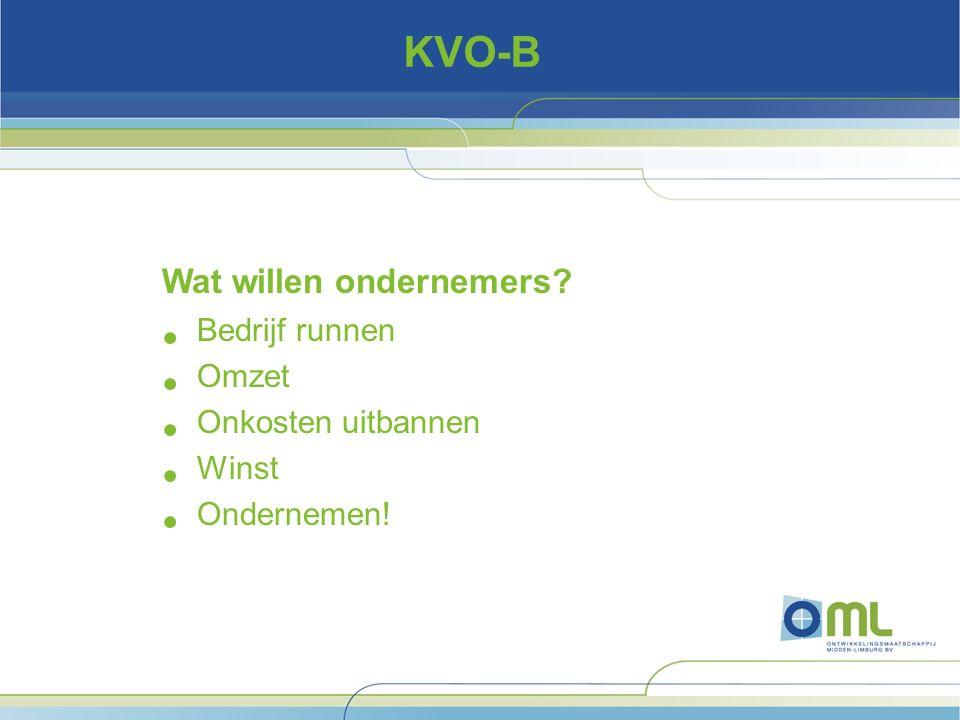 KVO-B Wat willen ondernemers Bedrijf runnen Omzet Onkosten uitbannen Winst Ondernemen!
