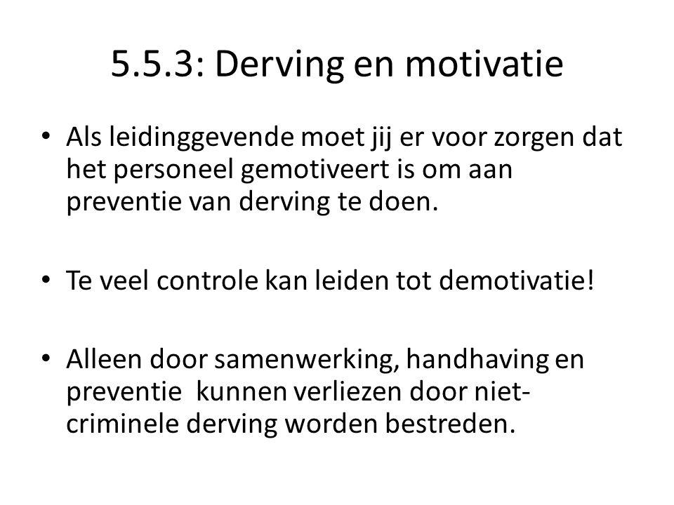 5.5.3: Derving en motivatie Als leidinggevende moet jij er voor zorgen dat het personeel gemotiveert is om aan preventie van derving te doen.
