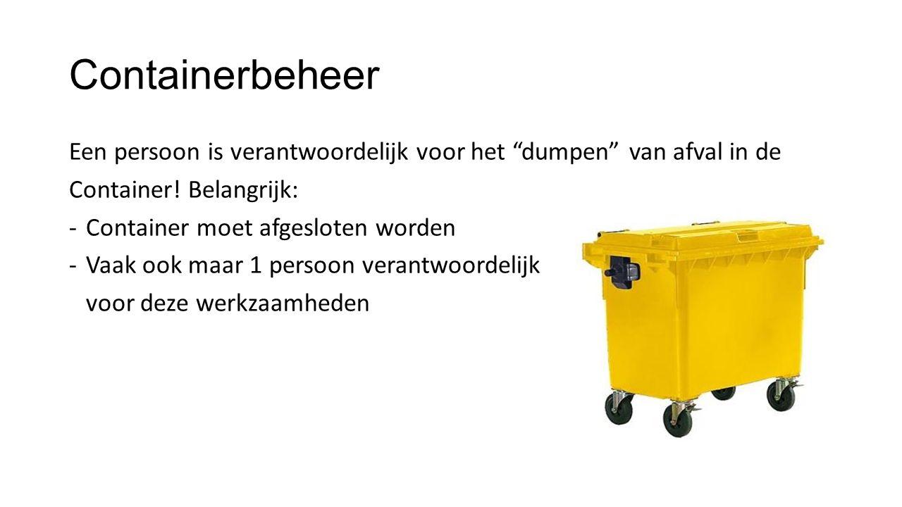 """Containerbeheer Een persoon is verantwoordelijk voor het """"dumpen"""" van afval in de Container! Belangrijk: -Container moet afgesloten worden -Vaak ook m"""