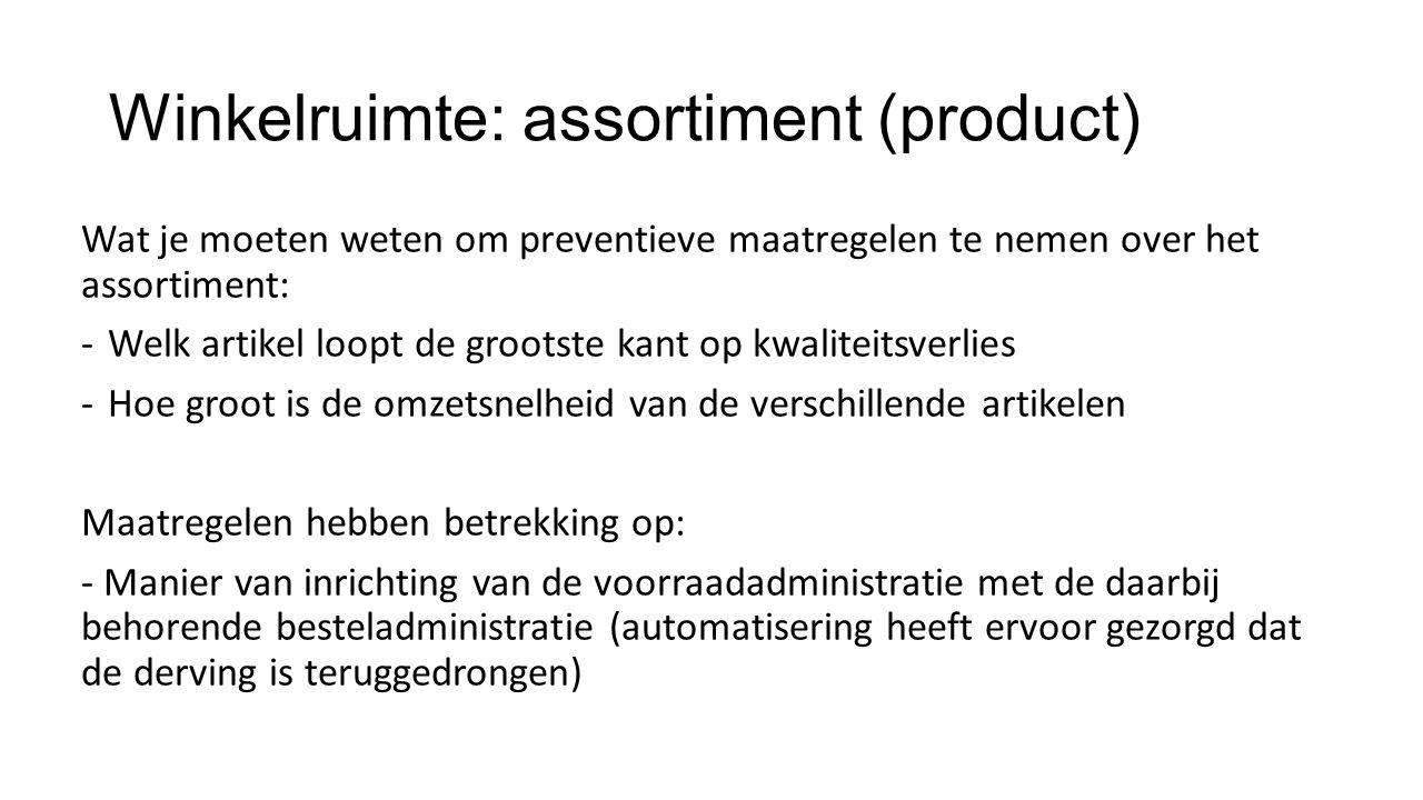 Winkelruimte: assortiment (product) Wat je moeten weten om preventieve maatregelen te nemen over het assortiment: -Welk artikel loopt de grootste kant